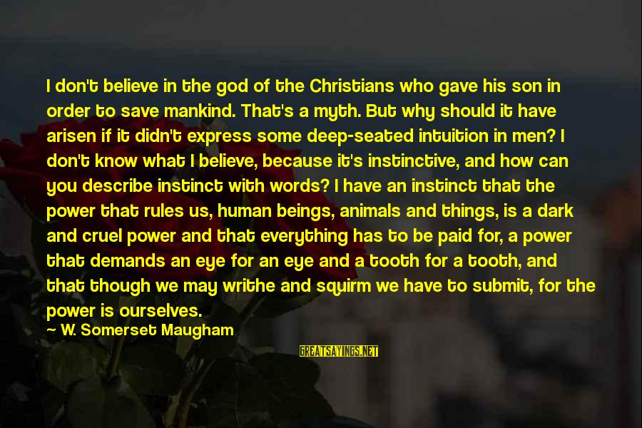 Only God Can Save Us Sayings By W. Somerset Maugham: I don't believe in the god of the Christians who gave his son in order