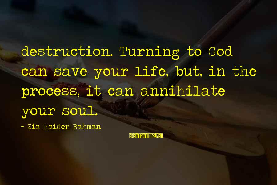 Only God Can Save Us Sayings By Zia Haider Rahman: destruction. Turning to God can save your life, but, in the process, it can annihilate