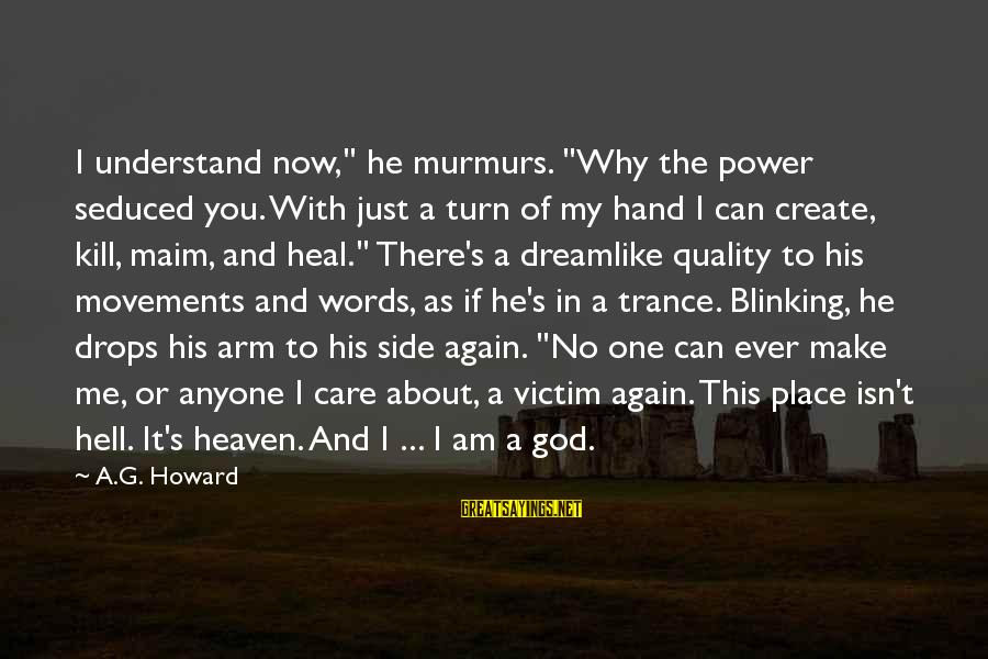 """Only God Can Understand Me Sayings By A.G. Howard: I understand now,"""" he murmurs. """"Why the power seduced you. With just a turn of"""