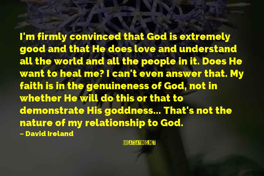 Only God Can Understand Me Sayings By David Ireland: I'm firmly convinced that God is extremely good and that He does love and understand