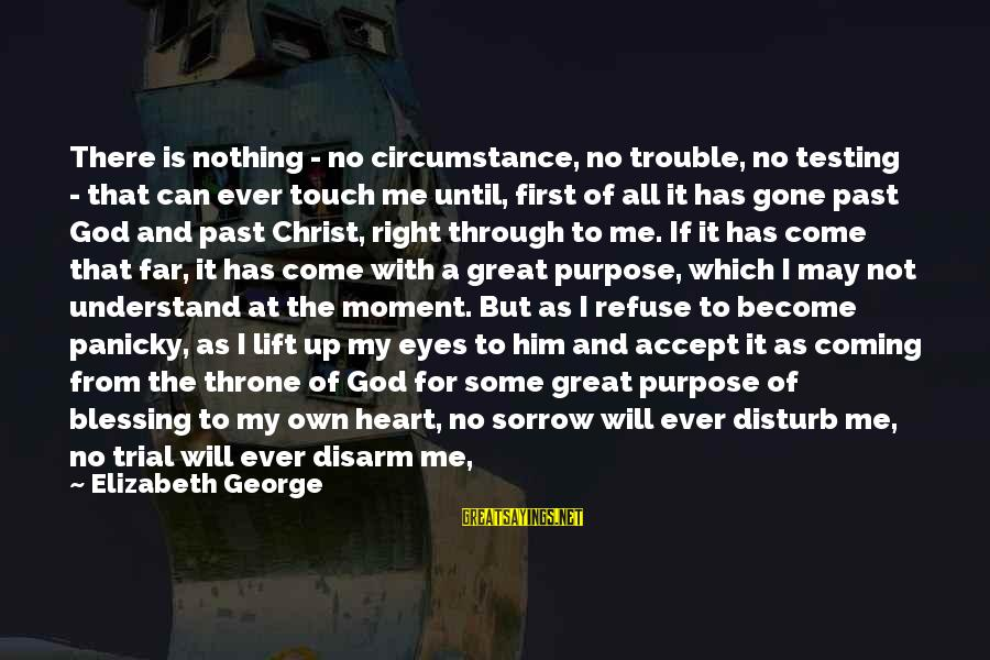 Only God Can Understand Me Sayings By Elizabeth George: There is nothing - no circumstance, no trouble, no testing - that can ever touch