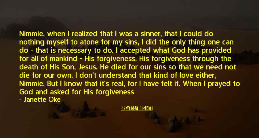 Only God Can Understand Me Sayings By Janette Oke: Nimmie, when I realized that I was a sinner, that I could do nothing myself