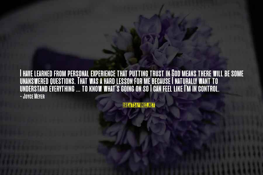Only God Can Understand Me Sayings By Joyce Meyer: I have learned from personal experience that putting trust in God means there will be