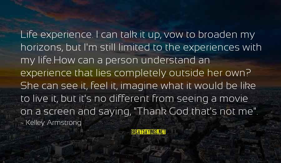 Only God Can Understand Me Sayings By Kelley Armstrong: Life experience. I can talk it up, vow to broaden my horizons, but I'm still