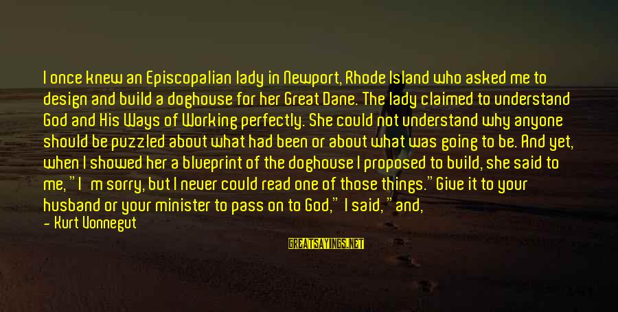 Only God Can Understand Me Sayings By Kurt Vonnegut: I once knew an Episcopalian lady in Newport, Rhode Island who asked me to design