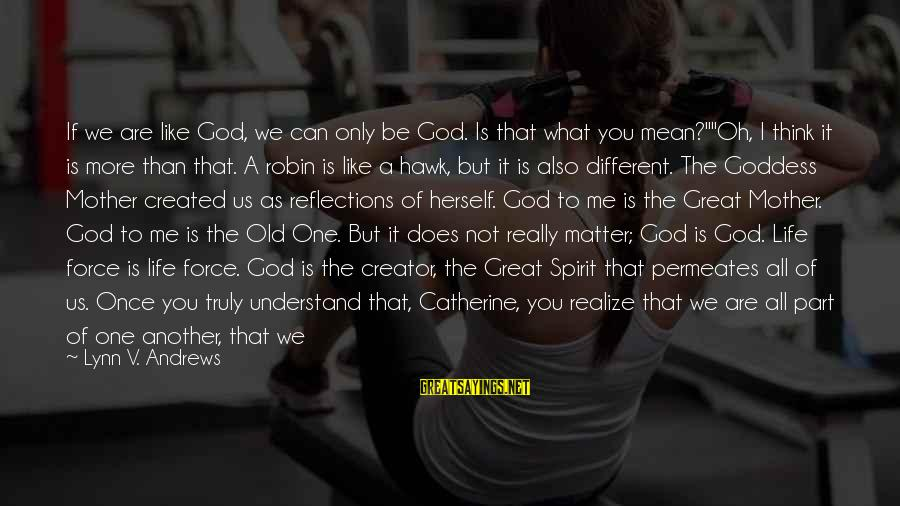 """Only God Can Understand Me Sayings By Lynn V. Andrews: If we are like God, we can only be God. Is that what you mean?""""""""Oh,"""