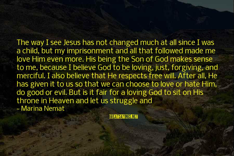 Only God Can Understand Me Sayings By Marina Nemat: The way I see Jesus has not changed much at all since I was a