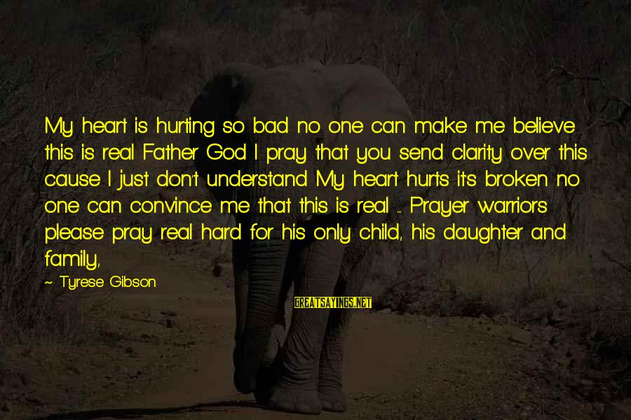 Only God Can Understand Me Sayings By Tyrese Gibson: My heart is hurting so bad no one can make me believe this is real