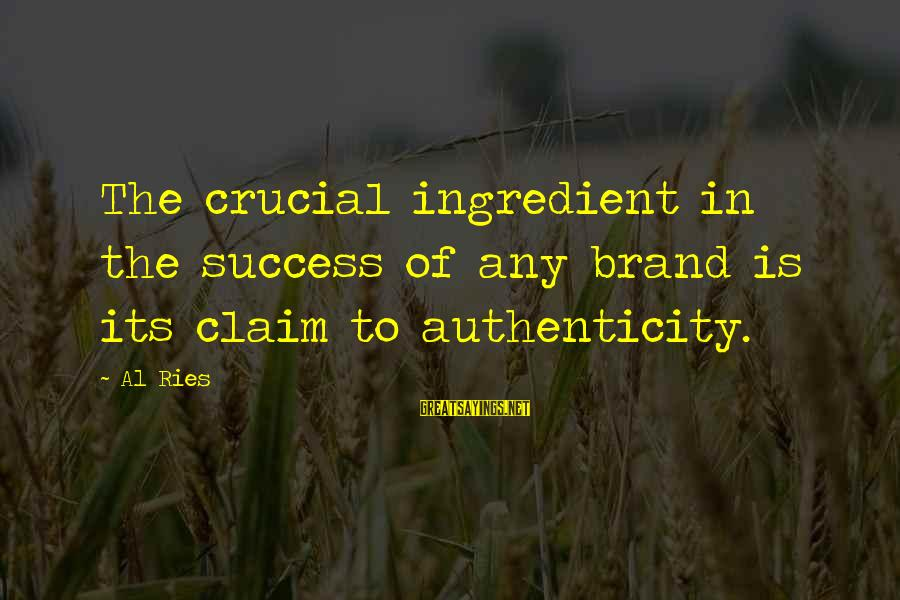 Only Liking One Guy Sayings By Al Ries: The crucial ingredient in the success of any brand is its claim to authenticity.
