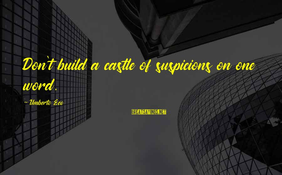 Only Liking One Guy Sayings By Umberto Eco: Don't build a castle of suspicions on one word.