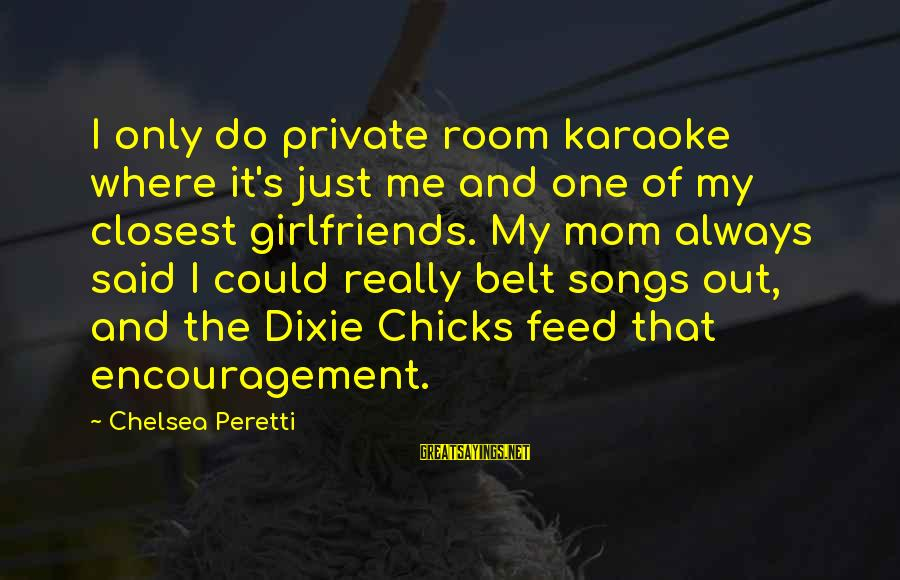 Only One Mom Sayings By Chelsea Peretti: I only do private room karaoke where it's just me and one of my closest
