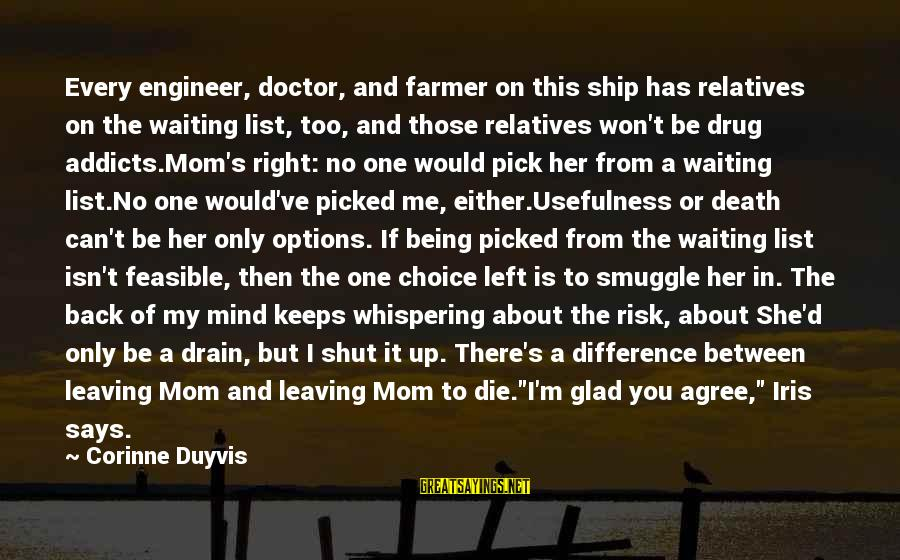 Only One Mom Sayings By Corinne Duyvis: Every engineer, doctor, and farmer on this ship has relatives on the waiting list, too,