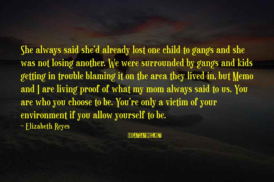 Only One Mom Sayings By Elizabeth Reyes: She always said she'd already lost one child to gangs and she was not losing