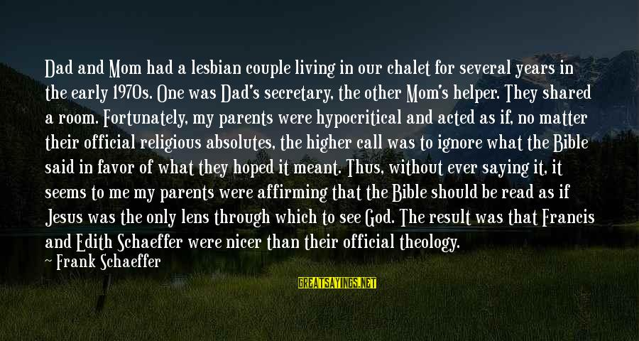 Only One Mom Sayings By Frank Schaeffer: Dad and Mom had a lesbian couple living in our chalet for several years in