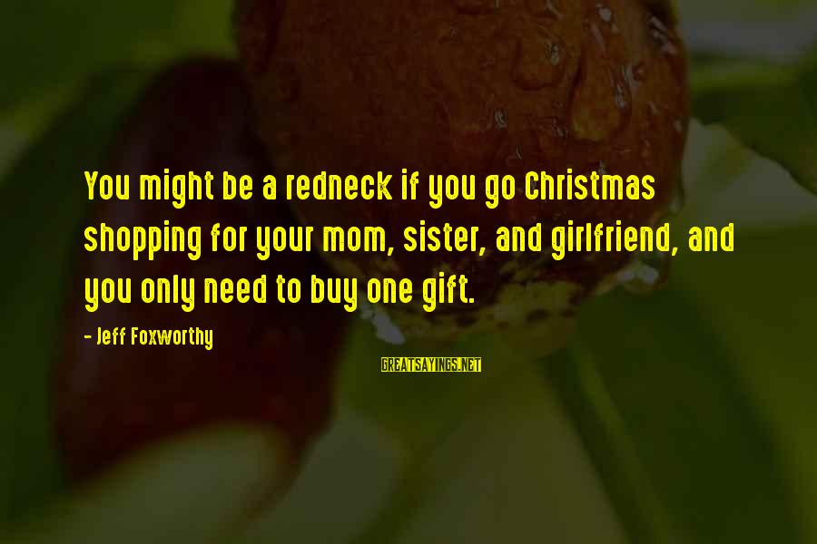 Only One Mom Sayings By Jeff Foxworthy: You might be a redneck if you go Christmas shopping for your mom, sister, and