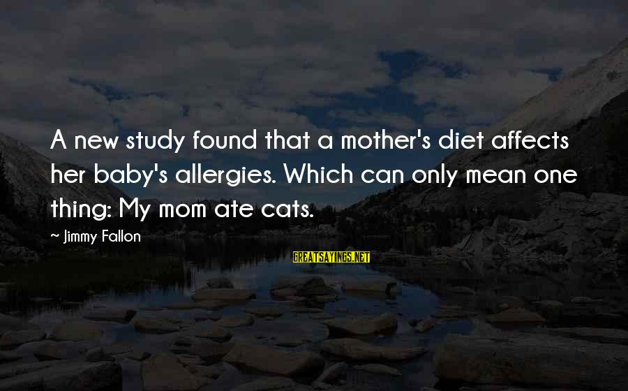 Only One Mom Sayings By Jimmy Fallon: A new study found that a mother's diet affects her baby's allergies. Which can only