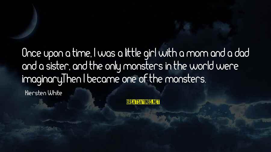 Only One Mom Sayings By Kiersten White: Once upon a time, I was a little girl with a mom and a dad