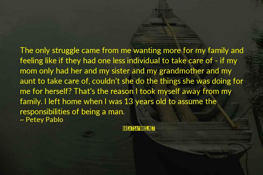 Only One Mom Sayings By Petey Pablo: The only struggle came from me wanting more for my family and feeling like if