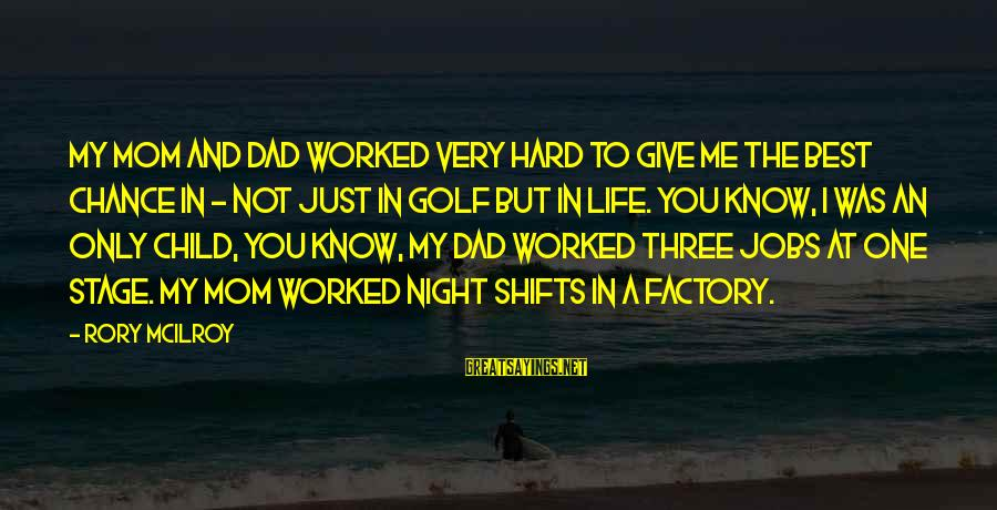 Only One Mom Sayings By Rory McIlroy: My mom and dad worked very hard to give me the best chance in -