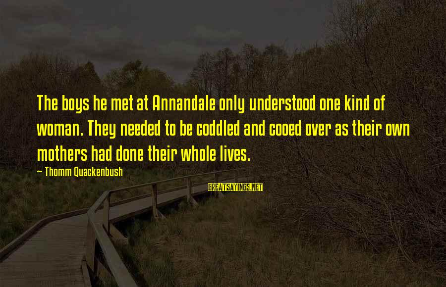 Only One Mom Sayings By Thomm Quackenbush: The boys he met at Annandale only understood one kind of woman. They needed to