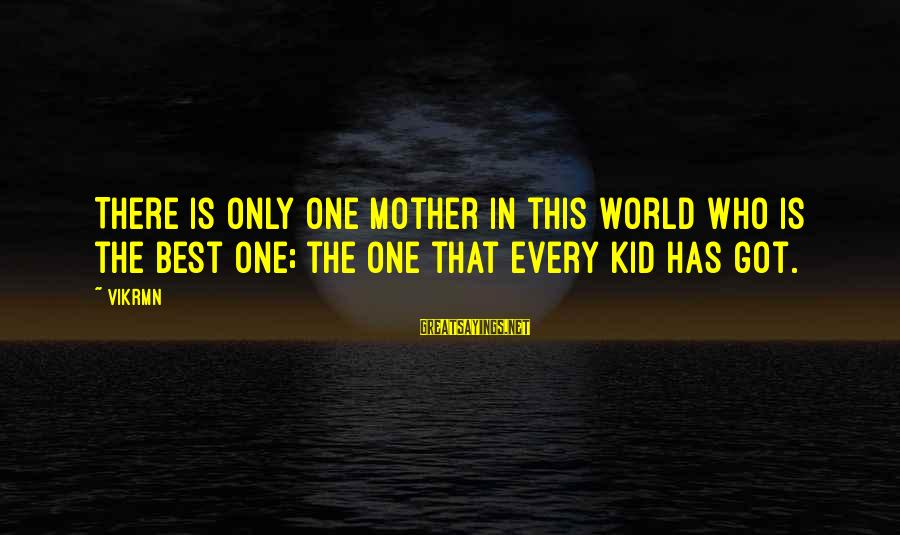 Only One Mom Sayings By Vikrmn: There is only one mother in this world who is the best one; the one