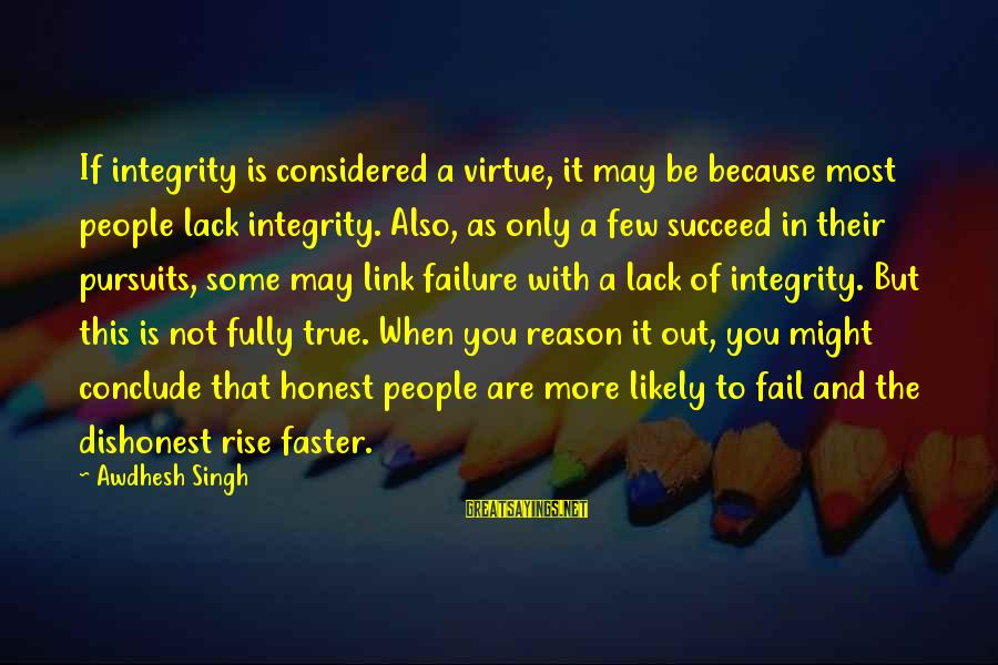 Only You Sayings By Awdhesh Singh: If integrity is considered a virtue, it may be because most people lack integrity. Also,