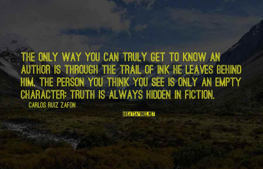 Only You Sayings By Carlos Ruiz Zafon: The only way you can truly get to know an author is through the trail