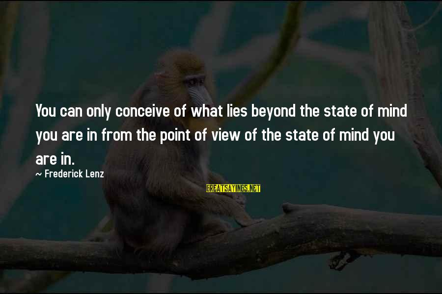Only You Sayings By Frederick Lenz: You can only conceive of what lies beyond the state of mind you are in