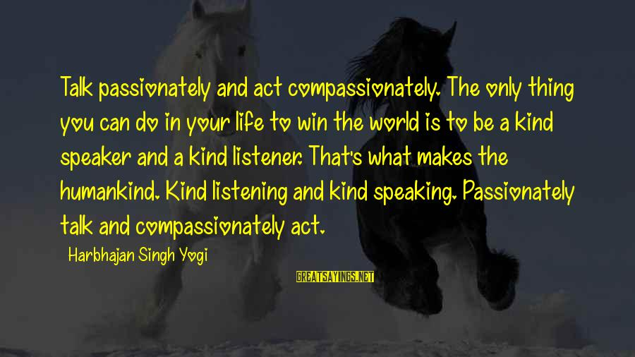 Only You Sayings By Harbhajan Singh Yogi: Talk passionately and act compassionately. The only thing you can do in your life to