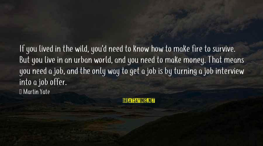 Only You Sayings By Martin Yate: If you lived in the wild, you'd need to know how to make fire to