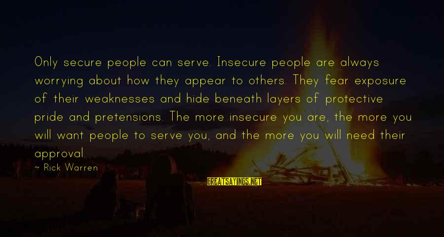 Only You Sayings By Rick Warren: Only secure people can serve. Insecure people are always worrying about how they appear to