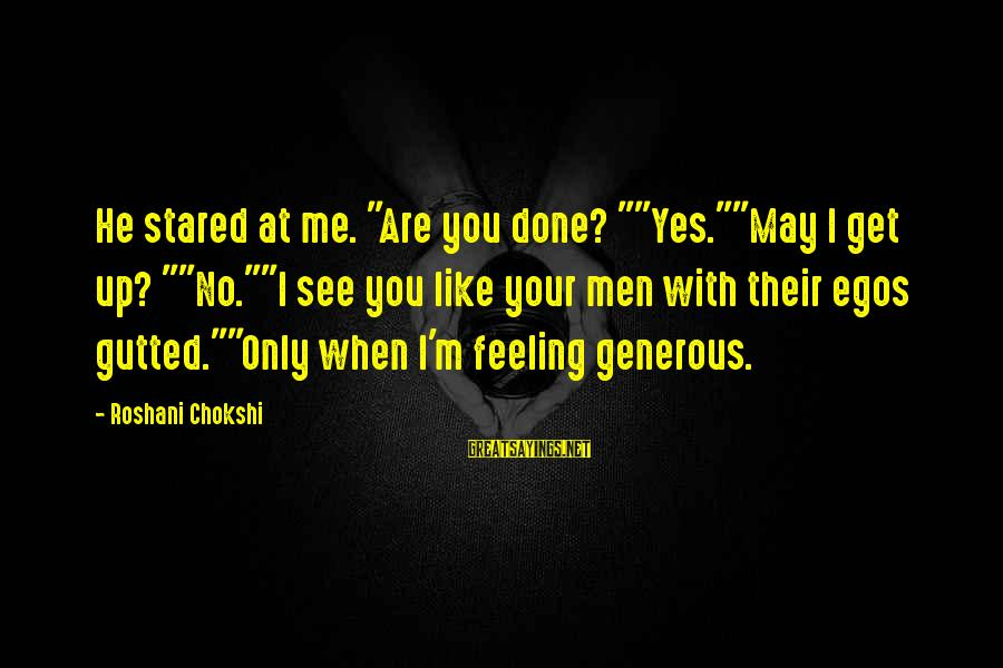 "Only You Sayings By Roshani Chokshi: He stared at me. ""Are you done? """"Yes.""""May I get up? """"No.""""I see you like"