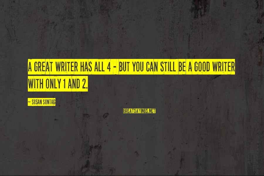 Only You Sayings By Susan Sontag: A great writer has all 4 - but you can still be a good writer