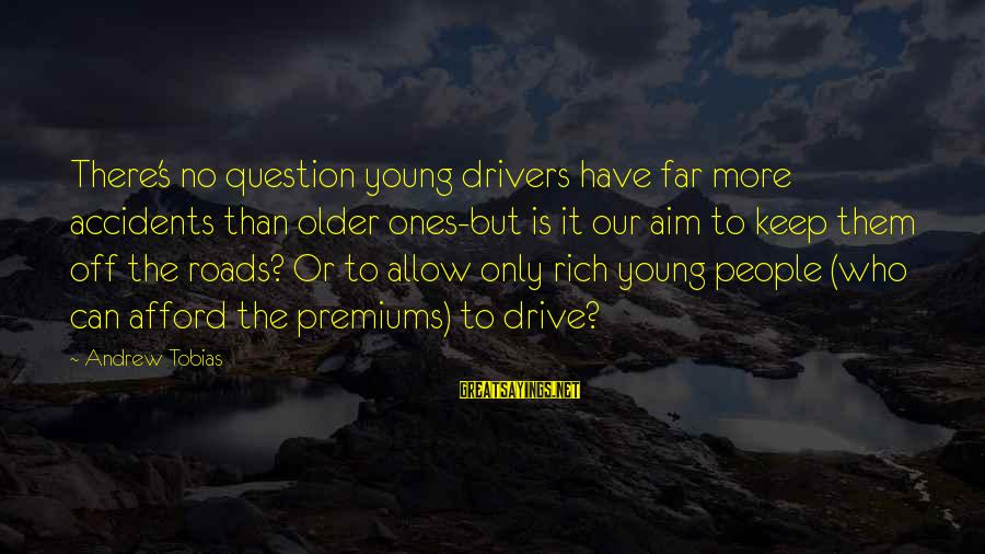 Only Young Drivers Sayings By Andrew Tobias: There's no question young drivers have far more accidents than older ones-but is it our