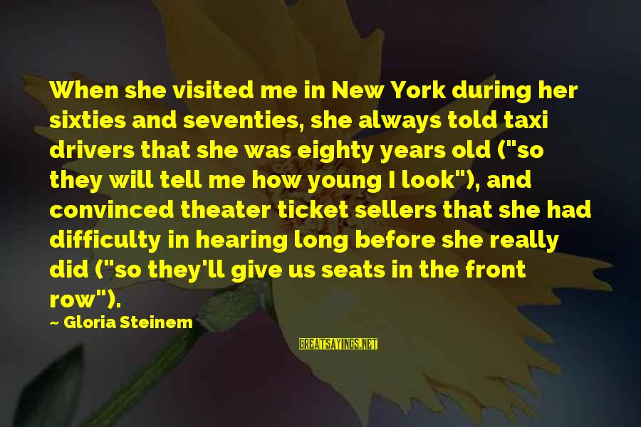 Only Young Drivers Sayings By Gloria Steinem: When she visited me in New York during her sixties and seventies, she always told