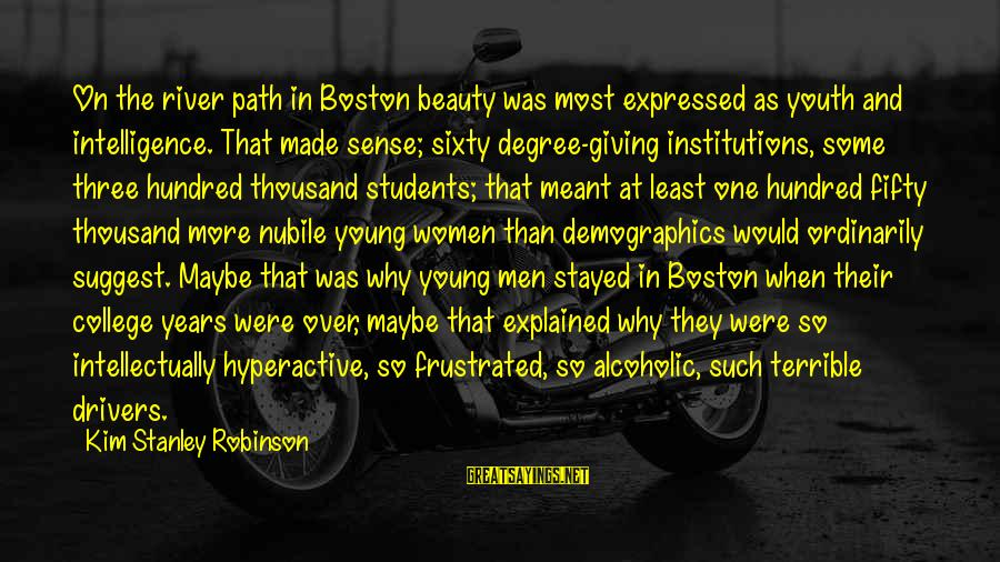 Only Young Drivers Sayings By Kim Stanley Robinson: On the river path in Boston beauty was most expressed as youth and intelligence. That