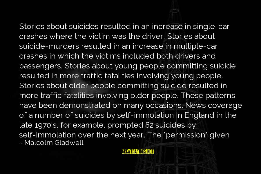 Only Young Drivers Sayings By Malcolm Gladwell: Stories about suicides resulted in an increase in single-car crashes where the victim was the