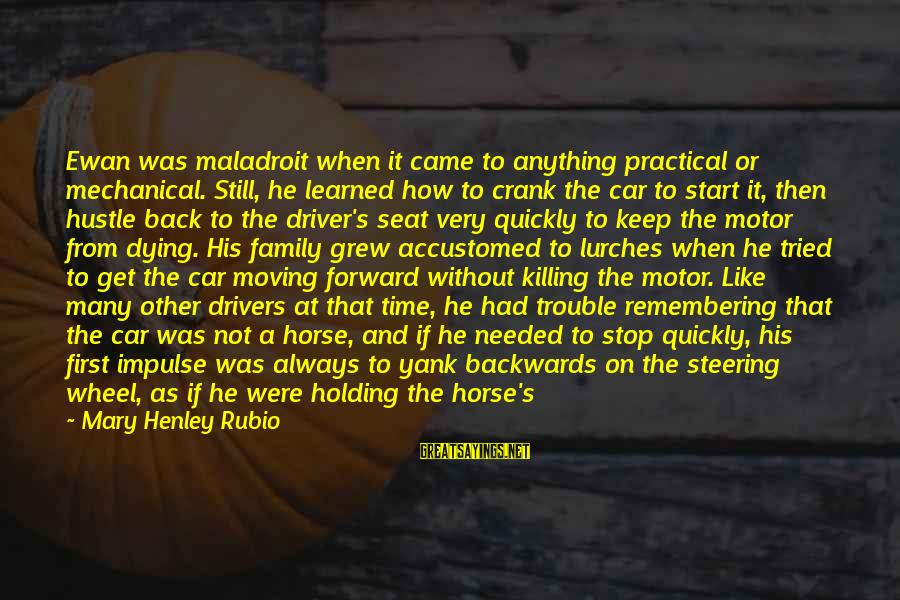 Only Young Drivers Sayings By Mary Henley Rubio: Ewan was maladroit when it came to anything practical or mechanical. Still, he learned how
