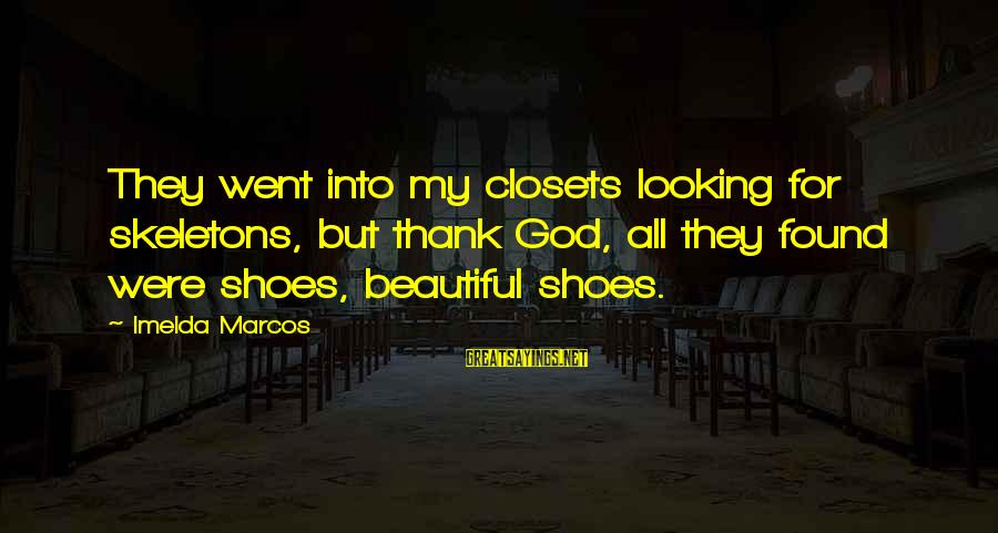 Oorlog Sayings By Imelda Marcos: They went into my closets looking for skeletons, but thank God, all they found were
