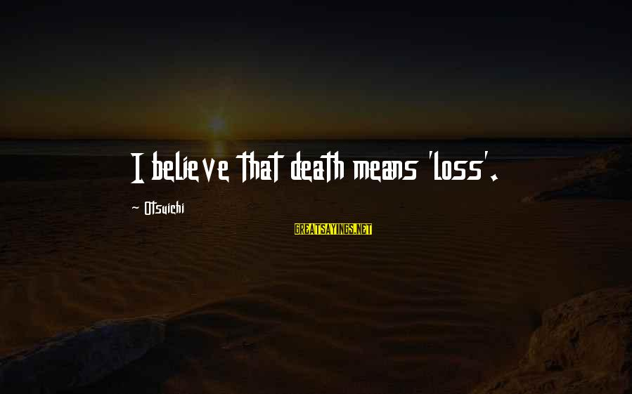 Oorlog Sayings By Otsuichi: I believe that death means 'loss'.