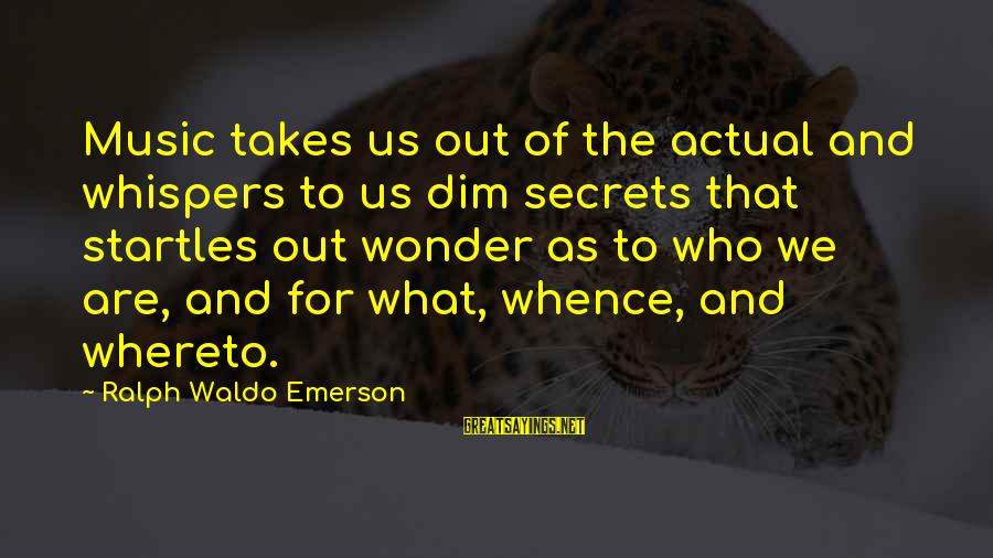 Oorlog Sayings By Ralph Waldo Emerson: Music takes us out of the actual and whispers to us dim secrets that startles