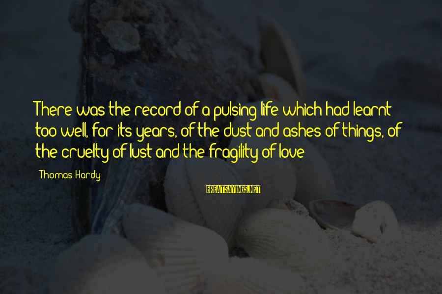 Oorlog Sayings By Thomas Hardy: There was the record of a pulsing life which had learnt too well, for its