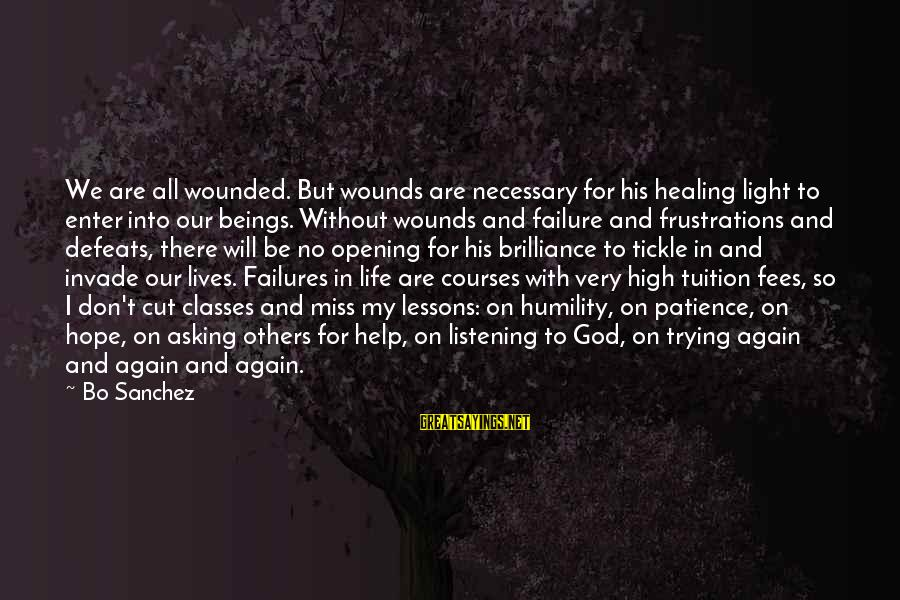 Opening Of Classes Sayings By Bo Sanchez: We are all wounded. But wounds are necessary for his healing light to enter into