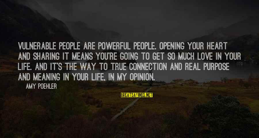 Opening Your Heart To Love Sayings By Amy Poehler: Vulnerable people are powerful people. Opening your heart and sharing it means you're going to
