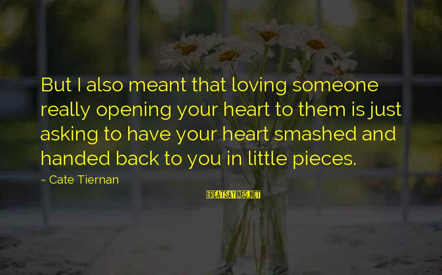 Opening Your Heart To Love Sayings By Cate Tiernan: But I also meant that loving someone really opening your heart to them is just