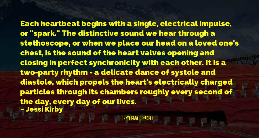 """Opening Your Heart To Love Sayings By Jessi Kirby: Each heartbeat begins with a single, electrical impulse, or """"spark."""" The distinctive sound we hear"""