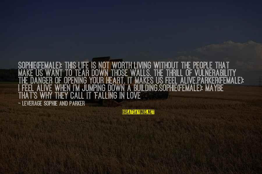 Opening Your Heart To Love Sayings By Leverage Sophie And Parker: Sophie(female): This life is not worth living without the people that make us want to