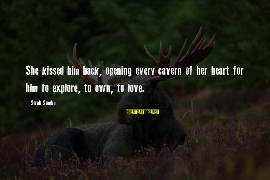 Opening Your Heart To Love Sayings By Sarah Sundin: She kissed him back, opening every cavern of her heart for him to explore, to