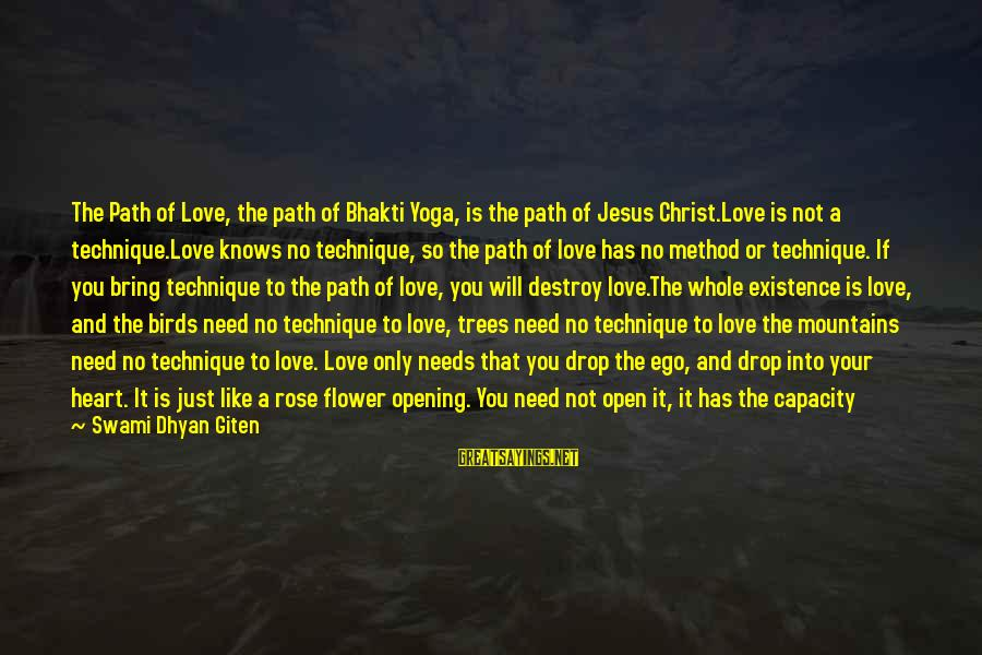 Opening Your Heart To Love Sayings By Swami Dhyan Giten: The Path of Love, the path of Bhakti Yoga, is the path of Jesus Christ.Love