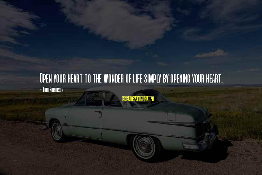 Opening Your Heart To Love Sayings By Toni Sorenson: Open your heart to the wonder of life simply by opening your heart.